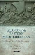 Islands of the Eastern Mediterranean: A History of Cross-Cultural Encounters