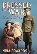 Dressed for War: Uniform, Civilian Clothing & Trappings, 1914 to 1918