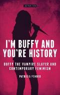 I'm Buffy and You're History