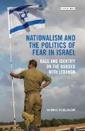 Nationalism and the Politics of Fear in Israel: Peace and Identity on the Border with Lebanon