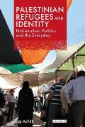Palestinian Refugees and Identity: Nationalism, Politics and the Everyday
