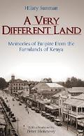 A Very Different Land: Memories of Empire from the Farmlands of Kenya