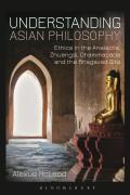 Understanding Asian Philosophy: Ethics in the Analects, Zhuangzi, Dhammapada and the Bhagavad Gita