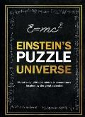 Einsteins Puzzle Universe Relatively Difficult Riddles & Conundrums Inspired by the Great Scientist
