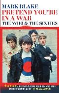 Pretend Youre In A War The Who & the Sixties