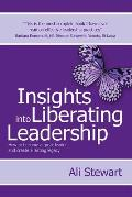Insights Into Liberating Leadership: How to Become a Great Leader and Create a Lasting Legacy