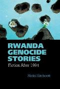 Rwanda Genocide Stories: Fiction After 1994
