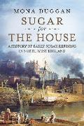 Sugar for the House: A History of Early Sugar Refining in North West England