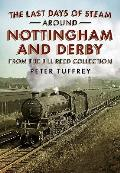 The Last Days of Steam Around Nottingham and Derby