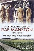 The Detailed History of R.A.F. Manston 1916-1930: The Men Who Made Manston