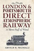 The London & Portsmouth Direct Atmospheric Railway: A Mere Puff of Wind