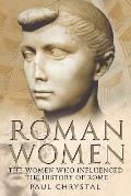 Roman Women:: The Women Whon Influenced the History of Rome