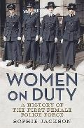 Women on Duty: A History of the First Female Police Force