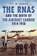 The Rnas and the Birth of the Aircraft Carrier, 1914-1918