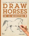 Draw Horses in 15 Minutes Capture the Beauty of the Equine Form