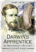 Darwin's Apprentice: An Archaeological Biography of John Lubbock