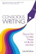Conscious Writing: How to Write from Your Heart with the Voice of Your Soul