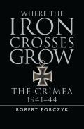 Where the Iron Crosses Grow The Crimea 1941 44