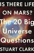 Is There Life on Mars The 20 Big Universe Questions