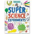 Super Science Experiments: 40 Amazing Experiments