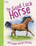 The Good Luck Horse: And Other Horse Stories, 5-8