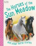 Horses of the Sun Meadow: And Other Horse Stories, 5-8