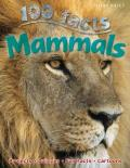 100 Facts Mammals: Be an Explorer for the Day and Get Ready to Delve Into the I