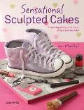 Sculpted Cakes How to Sculpt & Decorate Spectacular Novelty Cakes