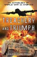 Treachery and Triumph - An Anthology of World War II Stories