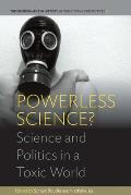 Powerless Science?: Science and Politics in a Toxic World