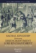 Sacral Kingship Between Disenchantment and Re-Enchantment: The French and English Monarchies 1587-1688