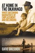 At Home in the Okavango: White Batswana Narratives of Emplacement and Belonging