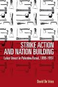 Strike Action and Nation Building: Labor Unrest in Palestine/Israel, 1899-1951
