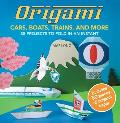 Origami Cars, Boats, Trains and More: 35 Projects to Fold in an Instant [With Origami Paper]