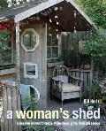 Womans Shed Spaces for Women to Create Write Make Grow Think & Escape