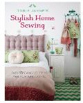 Stylish Home Sewing Over 35 Sewing Projects to Make your Home Beautiful