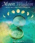 Moon Wisdom: Transform Your Life Using the Moon's Signs and Cycles