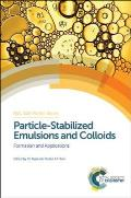 Particle-Stabilized Emulsions and Colloids: Formation and Applications (RSC Soft Matter)
