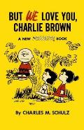 But We Love You Charlie Brown A New Peanuts Book