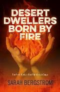 Desert Dwellers Born by Fire: The First Book in the Paintbrush Saga