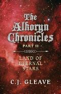 The Alkoryn Chronicles: Part II Land of Eternal Stars