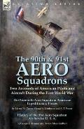 The 90th & 91st Aero Squadrons: Two Accounts of American Pilots and Aircraft During the First World War-The Ninetieth Aero Squadron American Expeditio