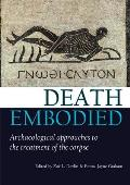 Death Embodied: Archaeological Approaches to the Treatment of the Corpse