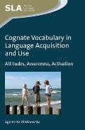 Cognate Vocabulary in Language Acquisition and Use: Attitudes, Awareness, Activation
