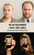 The Oh Fuck Moment / I Wish I Was Lonely