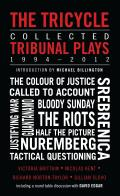 The Tricycle: Collected Tribunal Plays 1994-2012