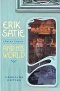 Erik Satie A Parisian Composer & His World