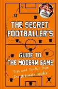 Secret Footballer's Guide To the Modern Game: Tips and Tactics From the Ultimate Insider