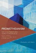 Prometheanism: Technology, Digital Culture and Human Obsolescence
