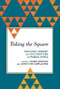 Taking the Square: Mediated Dissent and Occupations of Public Space